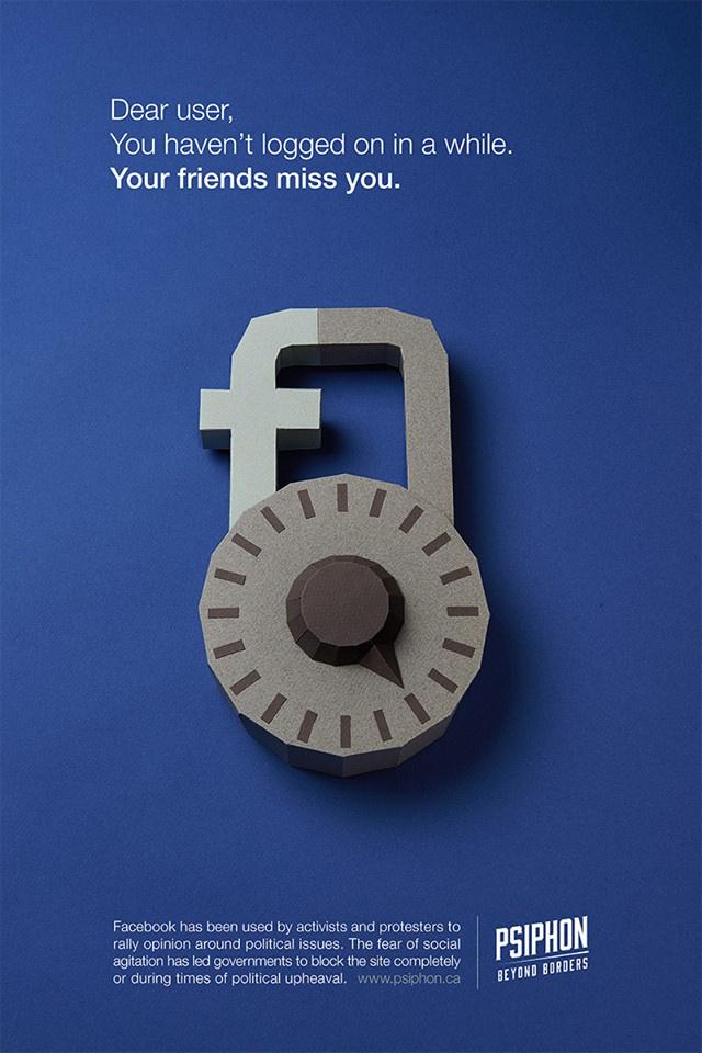"""""""Kedves Felhasználó! Jó ideje nem léptél be. A barátaid hiányolnak."""" Áll az üzenet a plakáton, amelynek apró betűs részéből megtudhatjuk, hogy a világ számos pontján politikai véleménynyilvánításra használják a Facebookot, így több kormány letiltatja felkelések idején."""